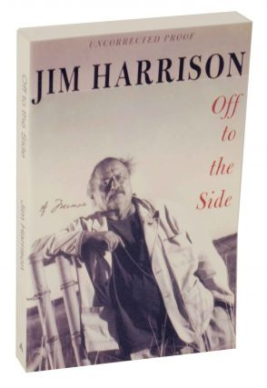 Off To The Side (Uncorrected Proof). Jim HARRISON