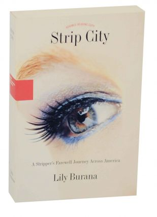Strip City: A Stripper's Farewell Journey Across America. Lily BURANA