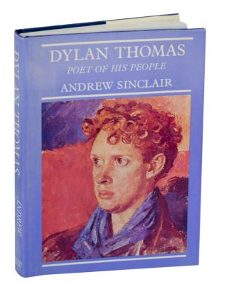 Dylan Thomas: Poet of His People. Andrew SINCLAIR