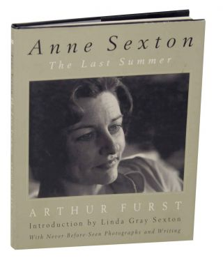 Anne Sexton: The Last Summer. Anne SEXTON, Arthur Furst