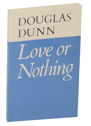 Love or Nothing. Douglas DUNN
