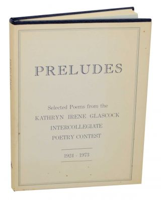 Preludes Selected Poems from the Kathryn Irene Glascock Intercollegiate Poetry Contest 1924-1973