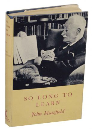 So Long to Learn: Chapters of an Autobiography. John MASEFIELD
