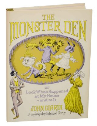 The Monster Den or Look What Happened at My House and to It. John CIARDI, Edward Gorey