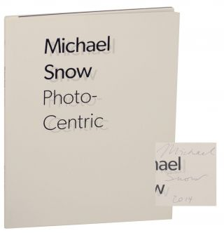 Michael Snow: Photo-Centric (Signed First Edition). Michael SNOW, Adelina Vlas.