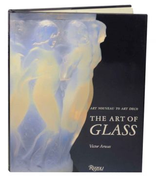 The Art of Glass: Art Nouveau to Art Deco. Victor ARWAS, Susan Newell
