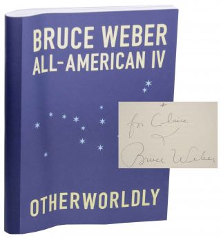 All-American IV: Otherwordly (Signed First Edition). Bruce WEBER, Zack Stefan, Ruth Labarge,...