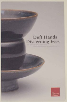 Deft hands, Discerning eyes: Chinese and Korean ceramics from the Harry B. and Bessie K. Braude...