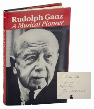 Rudolph Ganz: A Musical Pioneer (Signed First Edition). Jeanne Colette COLLESTER