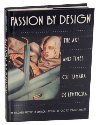 Passion By Design: The Art and Times of Tamara de Lempicka. Baroness Kisette DE LEMPICKA-FOXHALL,...