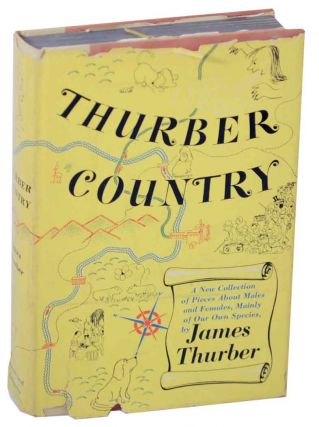 Thurber Country: A New Collection of Pieces About Males and Females, Mainly of Our Own Species....