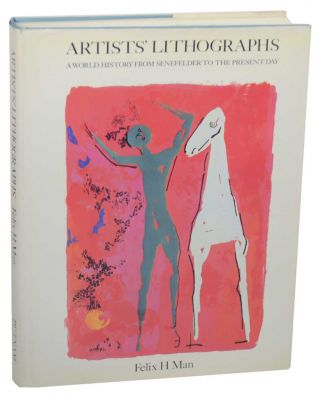 Artist's Lithographs: A World History From Senefelder to The Present Day. Felix H. MAN
