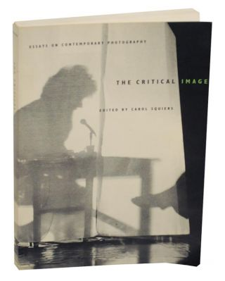 The Critical Image: Essays on Contemporary Photography. Carol SQUIERS
