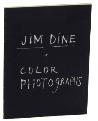 Jim Dine: Color Photographs. Jim DINE, James Enyeart