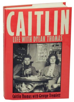 Caitlin: Life with Dylan Thomas. Caitlin THOMAS, George Tremlett
