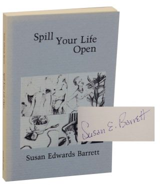 Spill Your Life Open (Signed First Edition). Susan Edwards BARRETT
