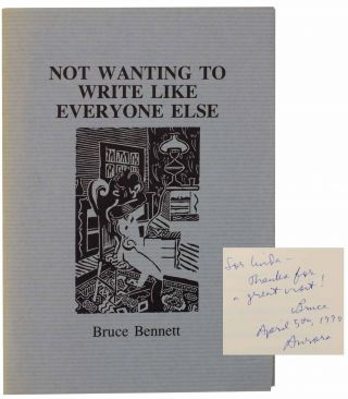 Not Wanting To Write Like Everyone Else (Signed First Edition). Bruce BENNETT