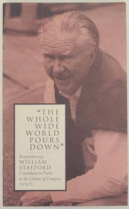The Whole Wide World Pours Down: Remembering William Stafford, Consultant in Poetry to the...