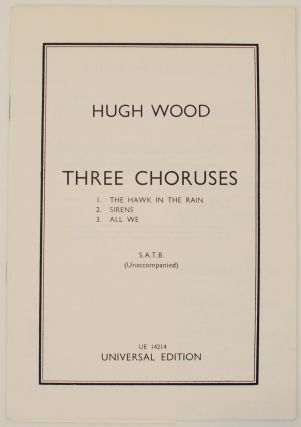 Three Choruses S.A.T.B. Unaccompanied. Hugh WOOD, James Joyce, Ted Hughes, Edwin Muir