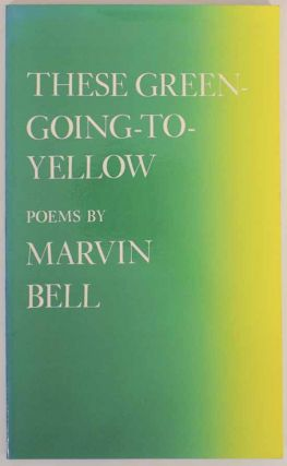 These Green-Going-To Yellow. Marvin BELL