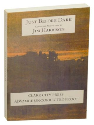 Just Before Dark: Collected Nonfiction. Jim HARRISON