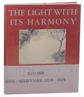 The Light With Its Harmony: Shinzo Fukuhara/Roso Fukuhara Photographs 1913-1941. Shinzo FUKUHARA,...