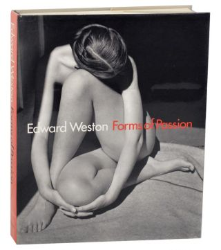Edward Weston: Forms of Passion. Gilles MARA, Alan Tractenberg - Edward Weston, Jr., Theodore E....