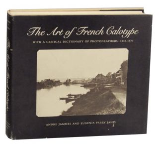 The Art of French Calotype with a Critical Dictionary of Photographers, 1845-1870. Andre JAMMES,...