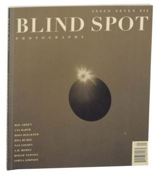 Blind Spot Issue Seven. Uta BARTH, Lorna Simpson, A. M. Holmes, Nan Goldin, Bill Burke, Ross...