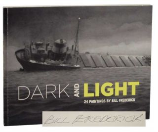 Dark and Light: 24 Paintings by Bill Frederick (Signed First Edition). Bill FREDERICK