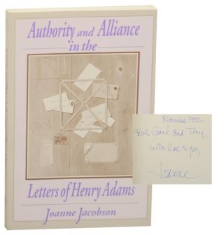 Authority and Alliance in the Letters of Henry Adams (Signed First Edition). Joanne JACOBSON