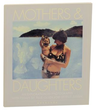 Mothers & Daughters: That Special Quality, An Exploration in Photographs. Tillie OLSEN, Julie...