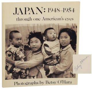 Japan: 1948-1954 Through One American's Eyes (Signed First Edition). Betsy O'HARA.