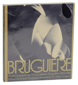 Bruguiere: His Photographs and His Life. Francis Joseph BRUGUIERE, James Enyeart
