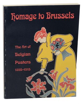 Homage to Brussels: The Art of Belgian Posters 1895-1915. Jane BLOCK
