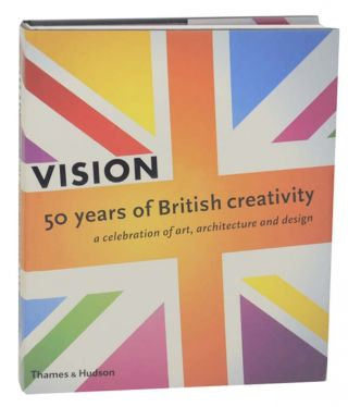 Vision: 50 Years of British Creativity. Melvyn BRAGG, David Sylvester, Nicholas Serota, David...