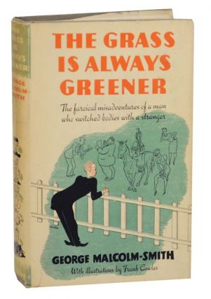 The Grass is Always Greener. George MALCOLM-SMITH, Frank Cowles