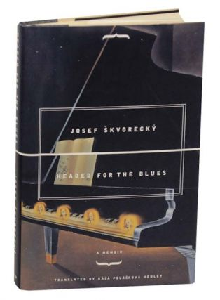 Headed For the Blues: A Memoir. Josef SKVORECKY