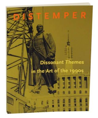 Distemper: Dissonant Themes in the Art of the 1990s. Neal BENEZRA, Thomas schutte, Doris Salcedo,...