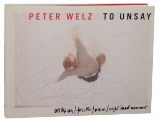 Peter Welz: To Unsay. Peter WELZ, Mark Gisbourne, Carsten Ahrens, Hamza Walker