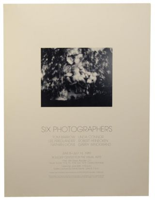 Six Photographers: Tom Barrow, Linda Connor, Lee Friedlander, Robert Heinecken, Nathan Lyons,...