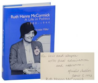 Ruth Hanna McCormick: A Life in Politics 1880-1944 (Signed First Edition). Kristie MILLER