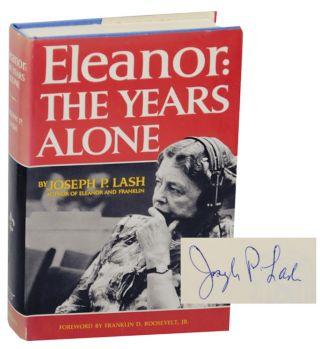 Eleanor: The Years Alone (Signed First Edition). Joseph P. LASH