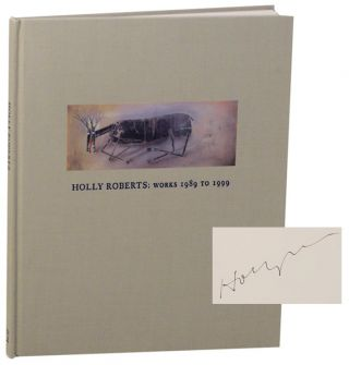 Holly Roberts: Works 1989-1999. Holly ROBERTS, Robert Wilson, T. D. Mobley-Martinez, Steve Yates