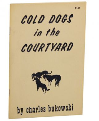 Cold Dogs in The Courtyard. Charles BUKOWSKI