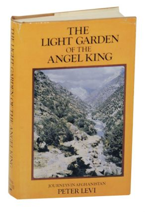 The Light Garden of The Angel King: Journeys in Afghanistan. Peter LEVI, Bruce Chatwin