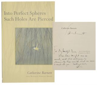 Into Perfect Spheres Such Holes Are Pierced (Signed First Edition). Catherine BARNETT