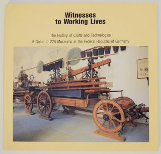 Witnesses to Working Lives The History of Crafts and Technologies A Guide to 226 Museums in the...
