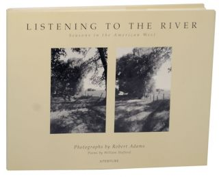 Listening To The River: Seasons in the American West. Robert ADAMS, William Stafford