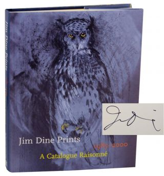 Jim Dine Prints 1985-2000: A Catalogue Raisonne (Signed First Edition). Jim DINE, Elizabeth...